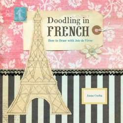 Doodling in French : How to Draw with Joie de Vivre (Bilingual)
