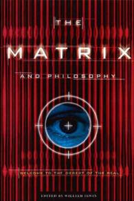 The Matrix and Philosophy : Welcome to the Desert of the Real (Popular Culture and Philosophy)