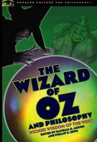 The Wizard of Oz and Philosophy : Wicked Wisdom of the West (Popular Culture and Philosophy)
