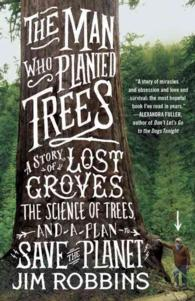 The Man Who Planted Trees : A Story of Lost Groves, the Science of Trees, and a Plan to Save the Planet (Updated)