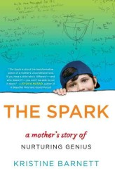 The Spark : A Mother&#039;s Story of Nurturing Genius