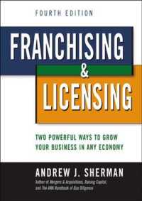 Franchising & Licensing : Two Powerful Ways to Grow Your Business in Any Economy (4TH)