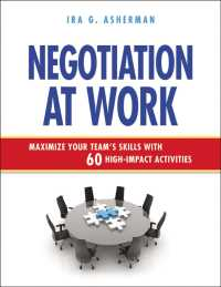 Negotiation at Work : Maximize Your Team&#039;s Skills with 60 High-Impact Activities