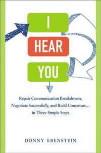 I Hear You : Repair Communication Breakdowns, Negotiate Successfully, and Build Consensus... in Three Simple Steps