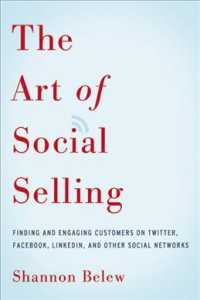 The Art of Social Selling : Finding and Engaging Customers on Twitter, Facebook, Linkedin, and Other Social Networks