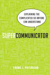 Supercommunicator : Explaining the Complicated So Anyone Can Understand