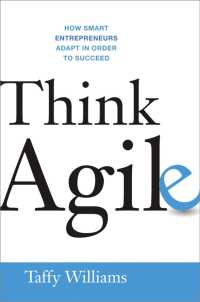Think Agile : How Smart Entrepreneurs Adapt in Order to Succeed