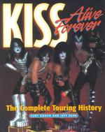 Kiss Alive Forever : The Complete Touring History