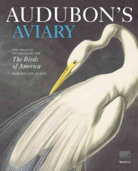 Audubon's Aviary : The Original Watercolors for the Birds of America