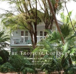 The Tropical Cottage : At Home in Coconut Grove