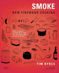 Smoke : New Firewood Cooking: How to Build Flavor with Fire, on the Grill and in the Kitchen (Reprint)