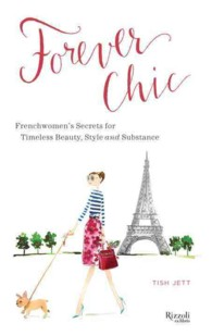 Forever Chic : Frenchwomen's Secrets for Timeless Beauty, Style and Substance