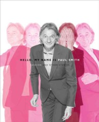 Hello, My Name Is Paul Smith : Fashion and Other Stories