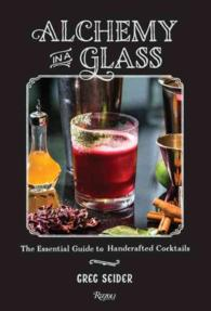Alchemy in a Glass : The Essential Guide to Handcrafted Cocktails