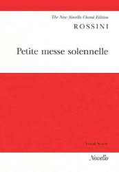 Petite Messe Solennelle : For Soprano, Alto, Tenor and Bass Soli, Satb, Harmonium and Two Pianos (Ad.lib.) or Orchestra