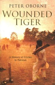 Wounded Tiger : A History of Cricket in Pakistan -- Hardback