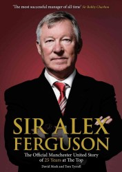 Sir Alex Ferguson : The Official Manchester United Story of 25 Years at the Top (REV UPD)
