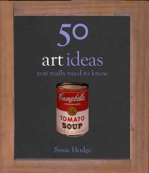 50 Art Ideas : You Really Need to Know (50 Ideas You Really Need to Know Series) -- Hardback