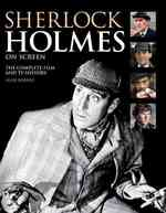 Sherlock Holmes on Screen : The Complete Film and TV History