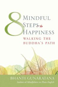 Eight Mindful Steps to Happiness : Walking the Path of the Buddha