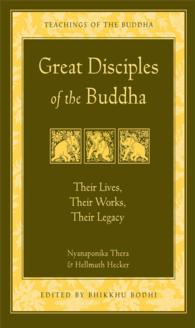 Great Disciples of the Buddha : Their Lives, Their Works, Their Legacy (Reprint)