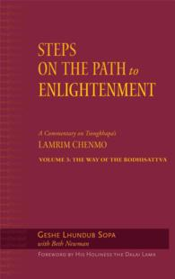 Steps on the Path to Enlightenment : A Commentary on Tsongkhapa's Lamrim Chenmo : the Way of the Bodhisattva