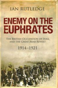 Enemy on the Euphrates : The British Occupation of Iraq and the Great Arab Revolt 1914-1921 -- Hardback