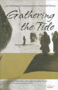 Gathering the Tide : An Anthology of Contemporary Arabian Gulf Poetry