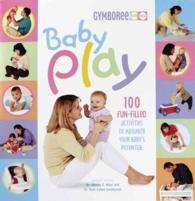 Baby Play : 100 Fun-filled Activities to Maximize Your Baby's Potential (Gymboree)