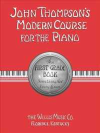 John Thompson's Modern Course for the Piano : The First Grade Book : Something New Every Lesson