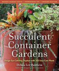 Succulent Container Gardens : Design Eye-Catching Displays with 350 Easy-Care Plants