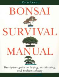 Bonsai Survival Manual : Tree-By-Tree Guide to Buying, Maintaining, and Problem Solving