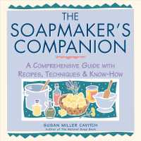 The Soapmaker's Companion : A Comprehensive Guide with Recipes, Techniques & Know-How