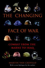 The Changing Face of War : Combat from the Marne to Iraq (Reprint)