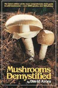 Mushrooms Demystified : A Comprehensive Guide to the Fleshy Fungi (2ND)