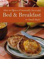 How to Open a Financially Successful Bed & Breakfast or Small Hotel (PAP/CDR)