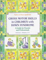 Gross Motor Skills in Children with Down Syndrome : A Guide for Parents and Professionals (Topics in Down Syndrome)