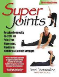 Super Joints : Russian Longevity Secrets for Pain Free Movement, Maximum Mobility &amp; Flexible Strength