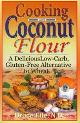 Cooking with Coconut Flour : A Delicious Low-carb, Gluten-free Alternative to Wheat -- Paperback (2 Rev ed)