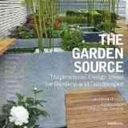 Garden Source : Inspirational Design Ideas for Gardens and Landscapes -- Paperback