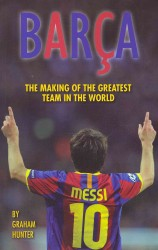 Barca : The Making of the Greatest Team in the World -- Paperback