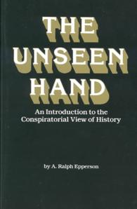 Unseen Hand : An Introduction to the Conspirational View of History