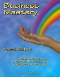 Business Mastery : A Guide for Creating a Fulfilling, Thriving Business and Keeping It Successful (4TH)