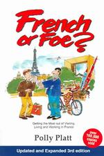 French or Foe? : Getting the Most Out of Visiting, Living and Working in France (3RD)