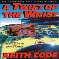 Twist of the Wrist : The Motorcycle Roadracers Handbook (Revised)