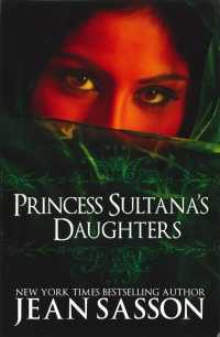 Princess Sultana's Daughters : A Saudi Arabian Woman's Intimate Revelations about Sex, Love, Marriage-And the Fate of Her Beautiful Daughters-Behind t