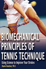 Biomechanical Principles of Tennis Technique : Using Science to Improve Your Strokes