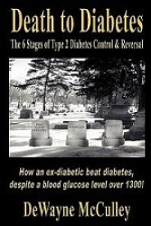 Death to Diabetes : The 6 Stages of Type 2 Diabetes Control &amp; Reversal