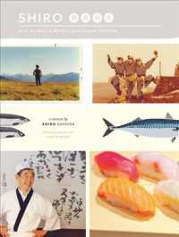 Shiro : Wit, Wisdom &amp; Recipes from a Sushi Pioneer