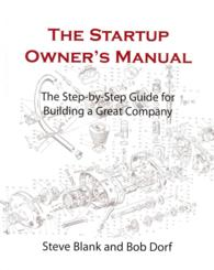 The Startup Owner's Manual : The Step-by-Step Guide for Building a Great Company <1>